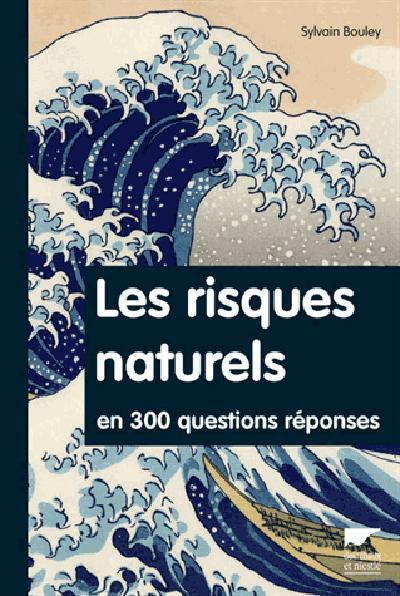 Les risques naturels en 300 questions/réponses