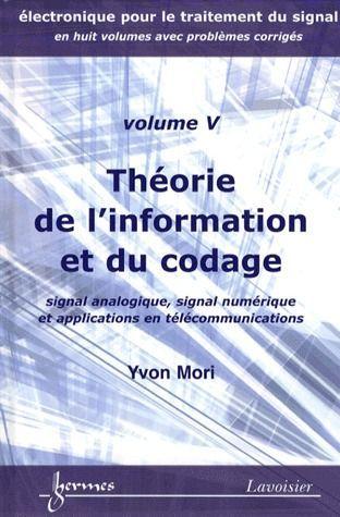 Electronique Pour Le Traitement Du Signal T.5 ; Theorie De L'Information Et Du Codage ; Signal Analogique, Signal Numerique Et Applications En Telecommunications