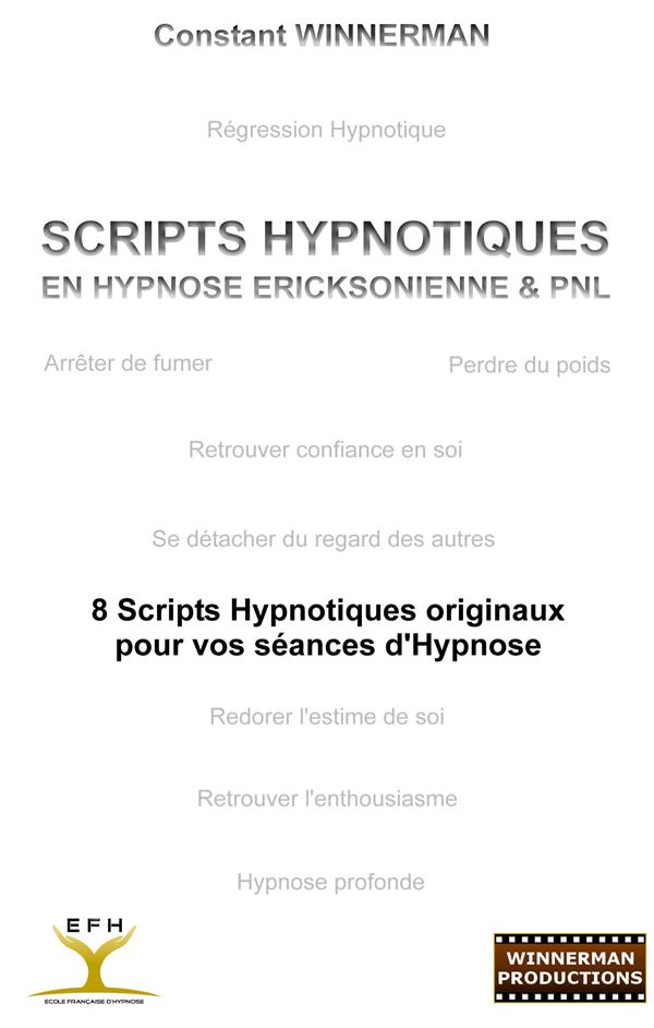 Scripts hypnotiques en hypnose ericksonienne & PNL ; 8 scripts hypnotiques originaux pour vos séances d'hypnose