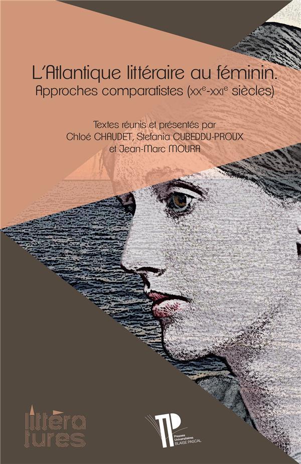 L'atlantique litteraire au feminin - approches comparatistes (xxe-xxie siecles)