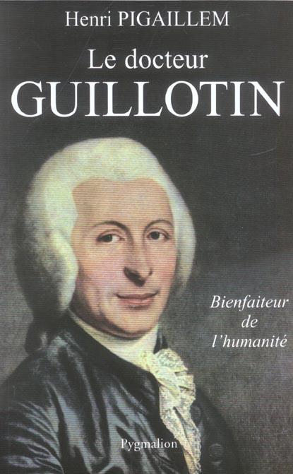 Le docteur guillotin - bienfaiteur de l'humanite