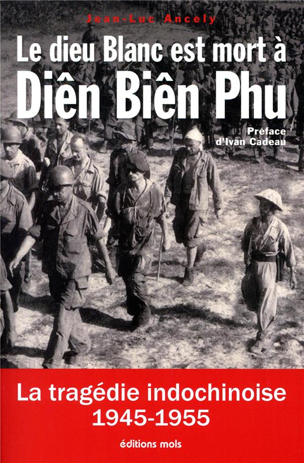 Le dieu blanc est mort à Diên Bien Phu ; la tragédie indochinoise 1945-1955