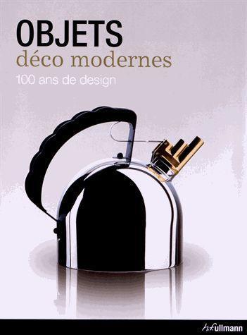 Objets ; Deco Modernes, 100 Ans De Design