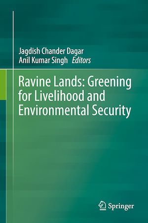 Vente E-Book :                                    Ravine Lands: Greening for Livelihood and Environmental Security - Anil Kumar Singh  - Jagdish Chander Dagar