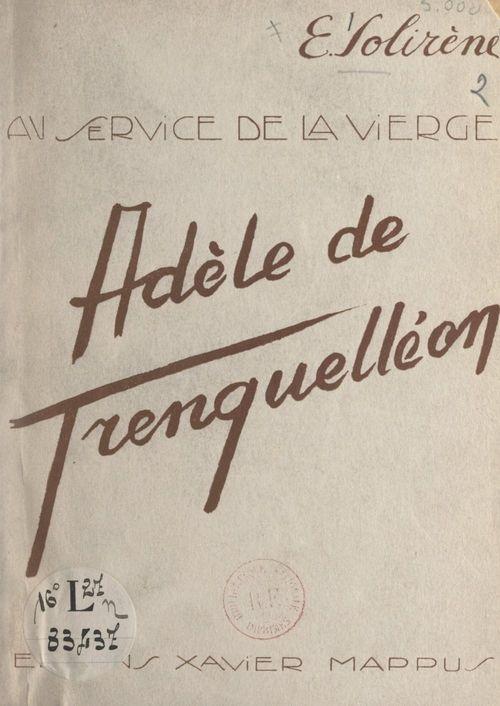 Au service de la Vierge : Adèle de Batz de Trenquelléon  - E. Solirène