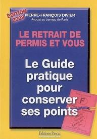 Le retrait de permis et vous ; le guide pratique pour conserver ses points (édition 2008)