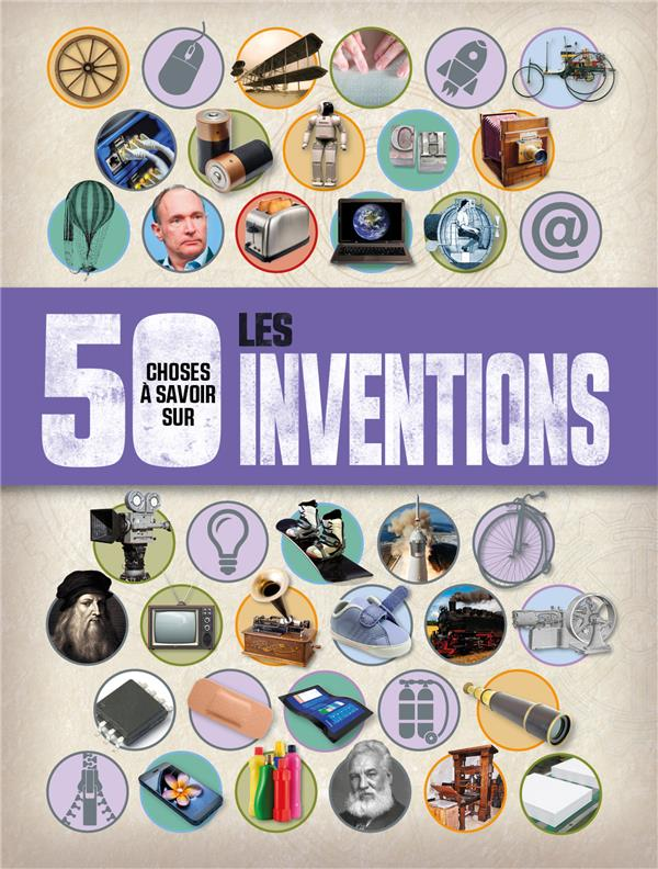 50 choses à savoir sur ; les inventions