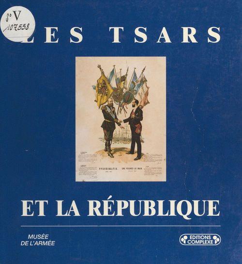 Les Tsars et la République : Centenaire d'une alliance
