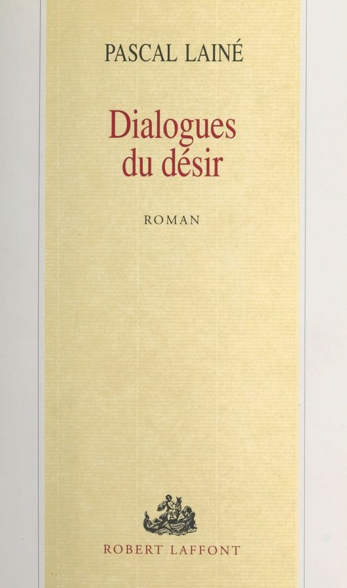 Dialogues du désir  - Pascal Lainé