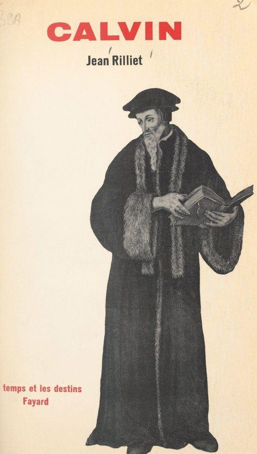 Calvin, 1509-1564  - Jean Rilliet