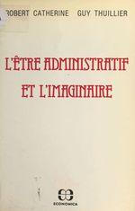 Vente Livre Numérique : L'être administratif et l'imaginaire  - Catherine Robert - Guy Thuillier