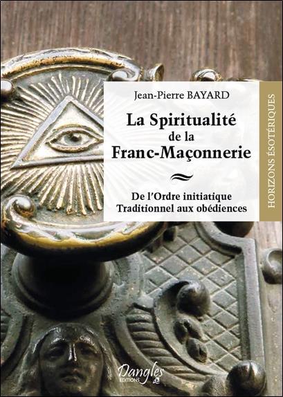 la spiritualité de la franc-maçonnerie ; de l'ordre initiatique traditionnel aux obédiences
