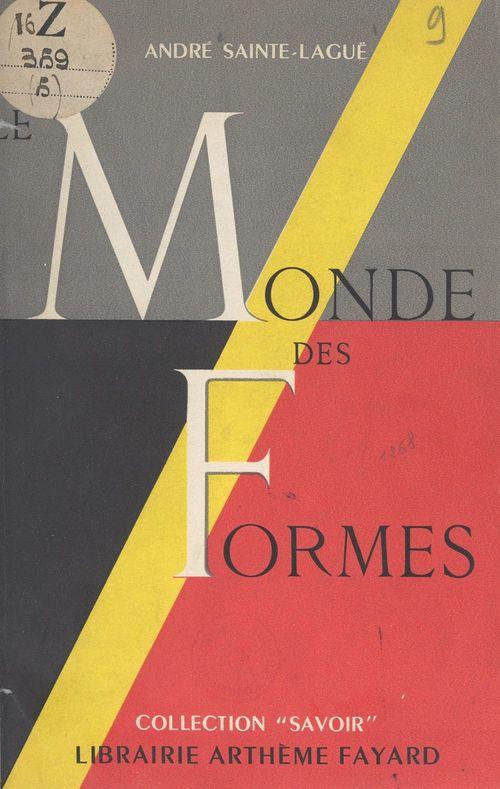 Le monde des formes  - Andre Sainte-Lague