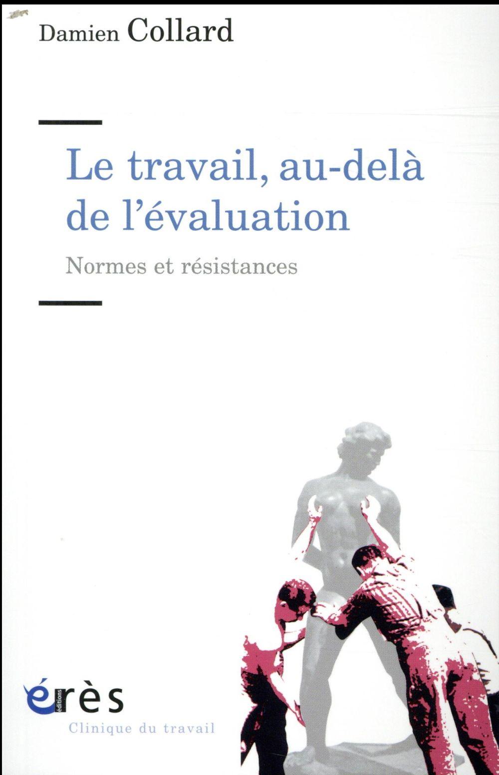 LE TRAVAIL, AU-DELA DE L'EVALUATION - NORMES ET RESISTANCES