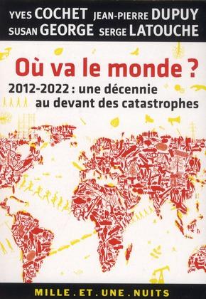 Où va le monde ? 2012-2022 : une décennie au-devant des catastrophes