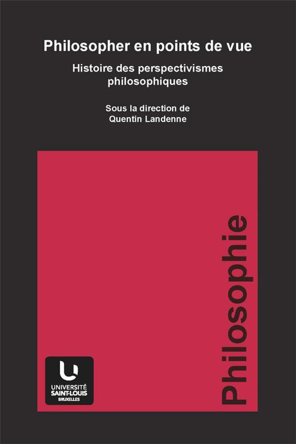 Philosopher en points de vue ; histoire des perspectivismes philosophiques