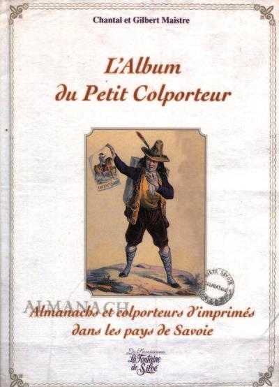 L'album du petit colporteur ; almanachs et colporteurs d'imprimés dans le pays de Savoie