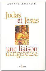 Vente Livre Numérique : Judas et Jésus, une liaison dangereuse  - Armand Abecassis