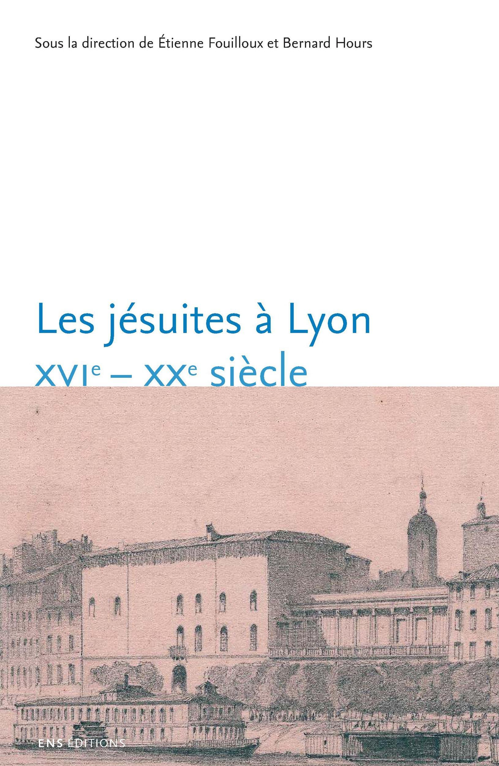 Les jesuites a lyon. 16<sup>e</sup> - 20<sup>e</sup> siecle