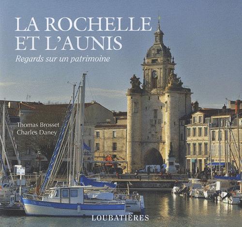 La Rochelle et l'Aunis ; regards sur un patrimoine