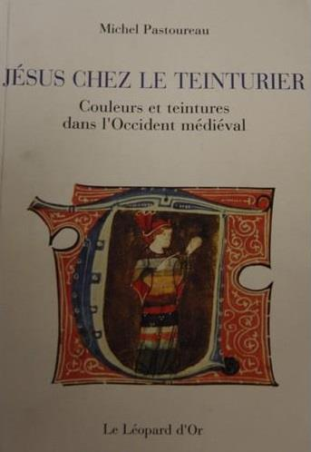 Jésus chez le teinturier ; couleurs et teintures dans l'Occident médiéval