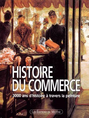 Histoire du commerce ; 3000 ans d'histoire à travers la peinture