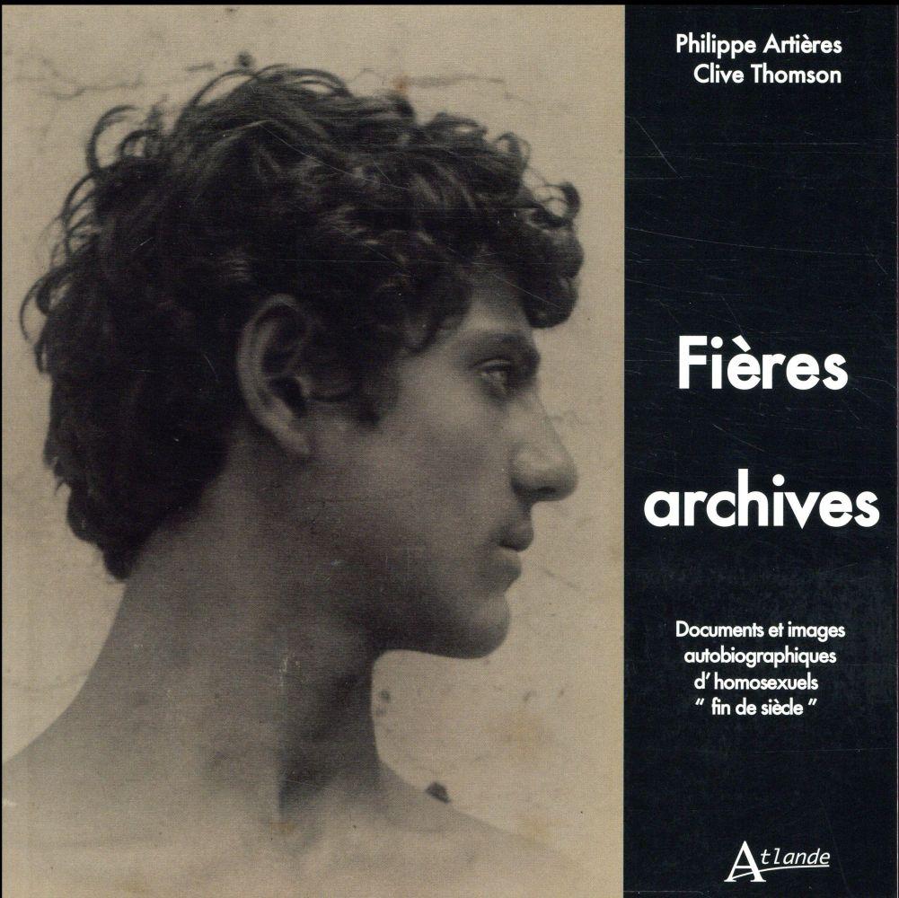 Fières archives ; documents et images autobiographiques d'homosexuels « fin de siècle »