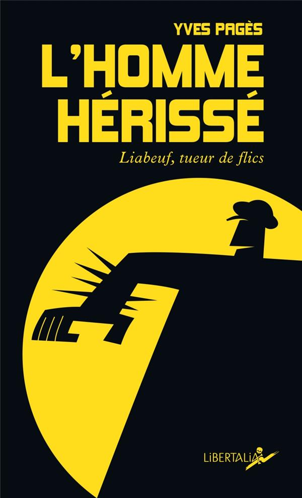 L'HOMME HERISSE  -  LIABEUF, TUEUR DE FLICS