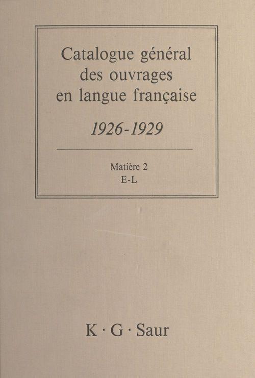 Catalogue général des ouvrages en langue française, 1926-1929 : Matière (2)