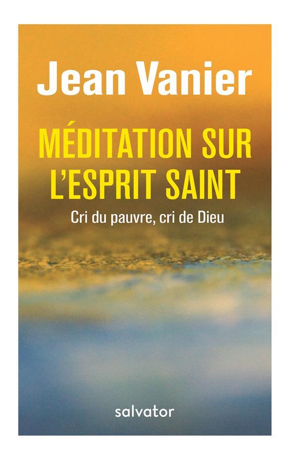 Méditations sur l'esprit saint ; cri du pauvre, cri de Dieu