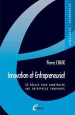 Vente EBooks : Innovation et Entrepreneuriat. 10 règles pour construire une entreprise innovante  - Pierre Chaix