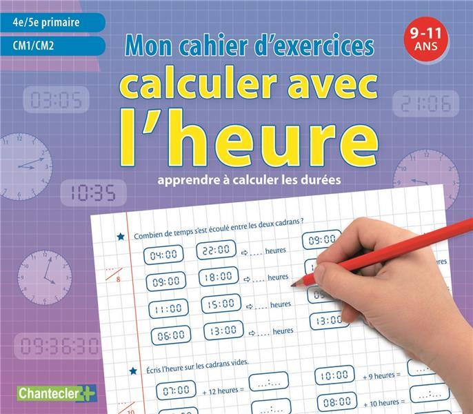 Mon cahier d'exercices ; calculer avec l'heure ; CM1 et CM2