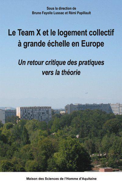 Le Team X et le logement collectif à grande échelle en Europe ; un retour critique des pratiques vers la théorie