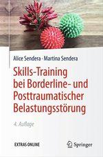 Skills-Training bei Borderline- und Posttraumatischer Belastungsstörung  - Alice Sendera - Martina Sendera