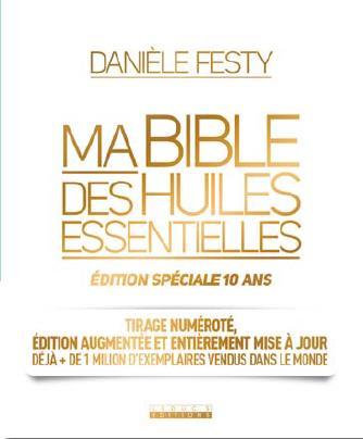 Bible des huiles essentielles ; édition spéciale 10 ans