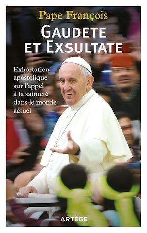 Gaudete et exsultate ; exhortation apostolique sur l'appel à la sainteté dans le monde actuel