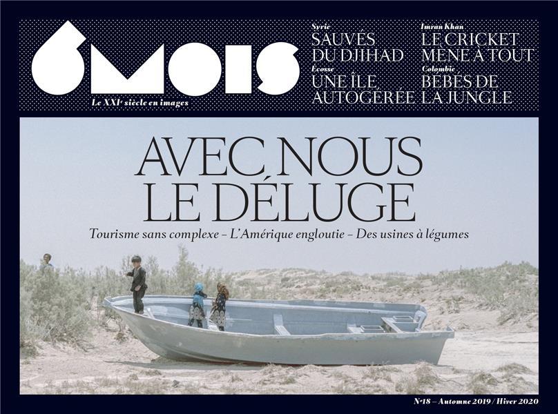 6 MOIS N 18 : AVEC NOUS LE DELUGE, TOME 18