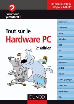 Tout Sur Le Hardware Pc - 2eme Edition