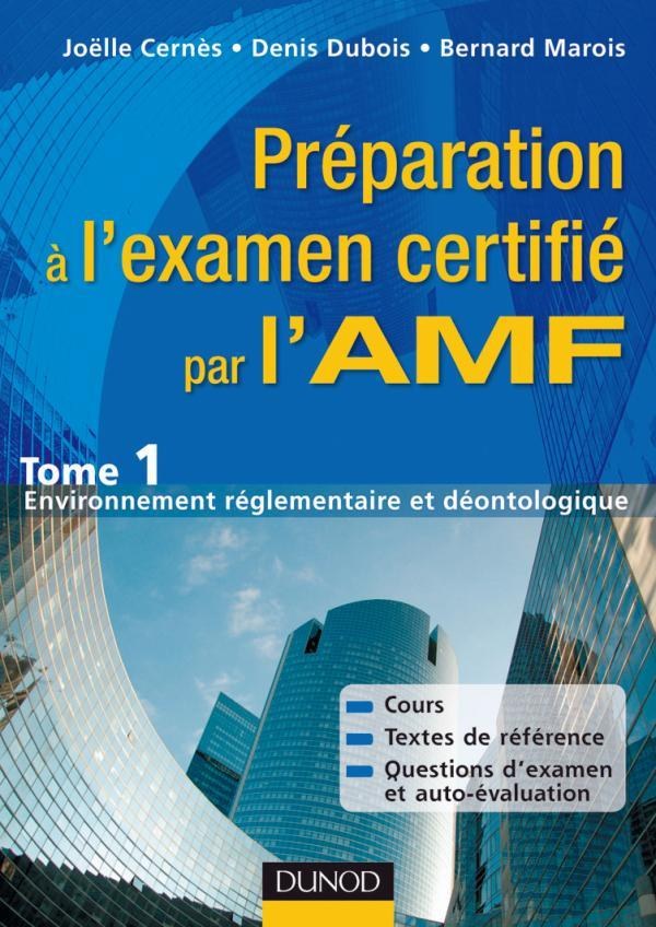 Préparation à l'éxamen certifié par l'AMF t.1 ; environnement réglementaire et déontologique