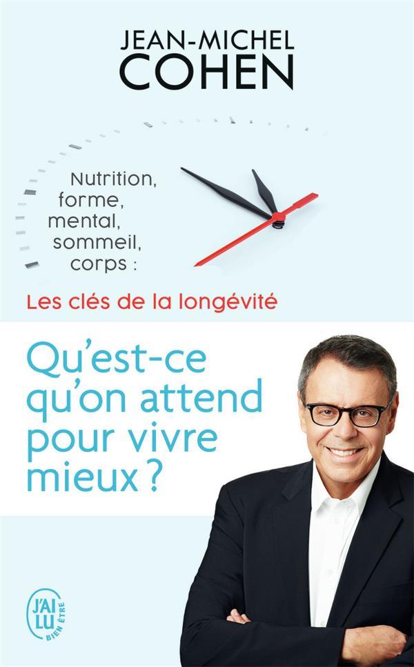 Qu'est-ce qu'on attend pour vivre mieux? nutrition, forme, mental, sommeil, corps: les cles de la longévité