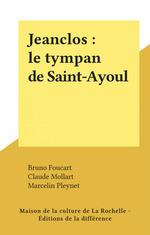 Vente Livre Numérique : Jeanclos : le tympan de Saint-Ayoul  - Marcelin Pleynet - Bruno Foucart - Claude Mollart