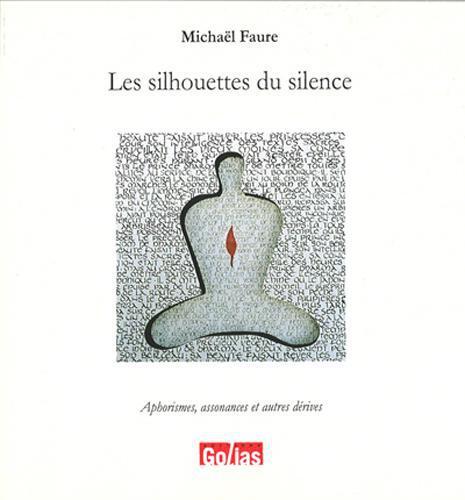 Les silhouettes du silence ; aphorismes, assonances et autres dérives