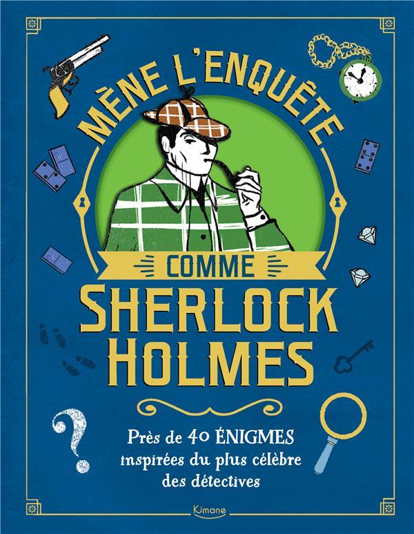 Mène l'enquête comme Sherlock Holmes ; près de 40 énigmes inspirées du plus célèbre des détectives