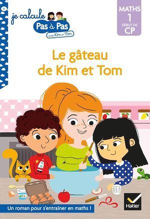 Je calcule pas à pas ; le gâteau de Kim et Tom