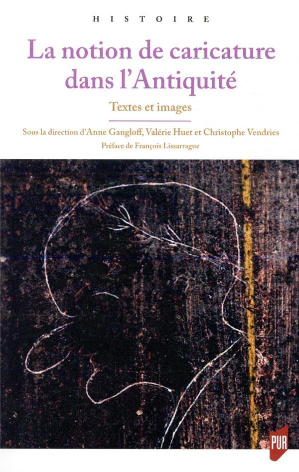 La notion de caricature dans l'Antiquité : textes et images / preface de francois lissarrague