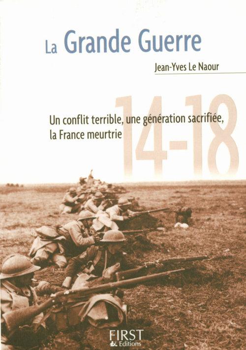 La grande guerre ; un conflit terrible, une génération sacrifiée, la France meurtrie