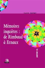 Mémoires inquiètes : de Rimbaud à Ernaux  - Yann Frémy
