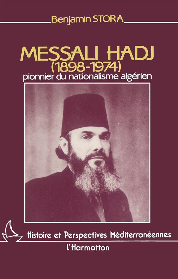 Messali hadj (1898-1974) - pionnier du nationalisme algerien