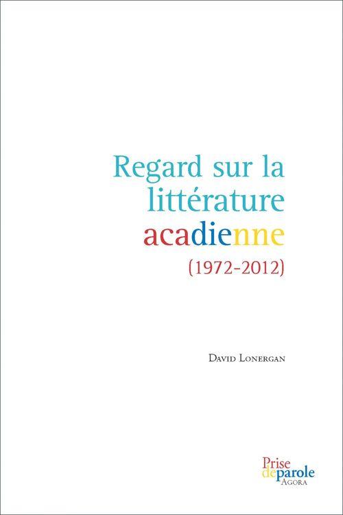 Regard sur la littérature acadienne (1972-2012)