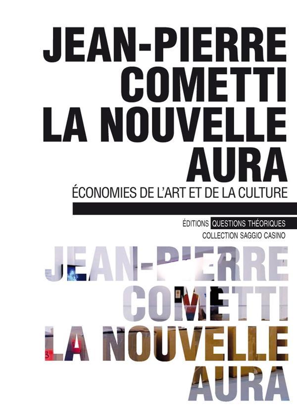 La nouvelle aura ; économies de l'art et de la culture